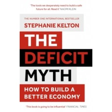 The Deficit Myth (pb edition): How to Build a Better Economy - Stephanie Kelton
