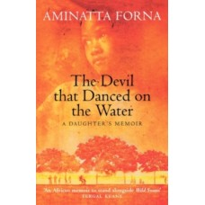 The Devil That Danced on the Water : A Daughter's Memoir - Aminatta Forna