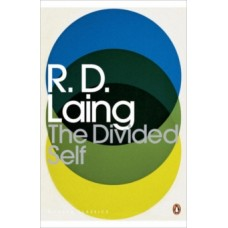 The Divided Self : An Existential Study in Sanity and Madness - R.D. Laing