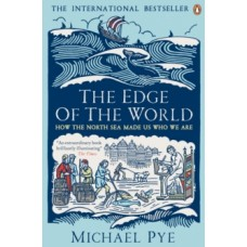 The Edge of the World : How the North Sea Made Us Who We Are - Michael Pye