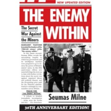 The Enemy within : The Secret War Against the Miners - Seumas Milne