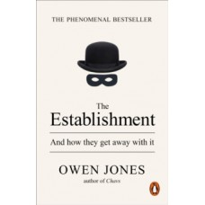 The Establishment : And how they get away with it - Owen Jones