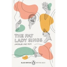 The Fat Lady Sings - Jacqueline Roy & Bernardine Evaristo (Introduction By)