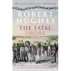 The Fatal Shore - Robert Hughes