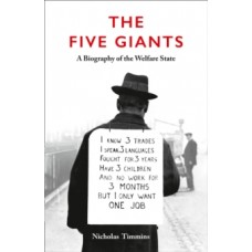 The Five Giants : A Biography of the Welfare State - Nicholas Timmins
