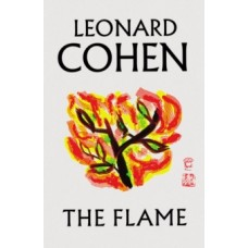 The Flame - Leonard Cohen & Adam Cohen (Foreword By)