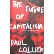 The Future of Capitalism : Facing the New Anxieties - Paul Collier