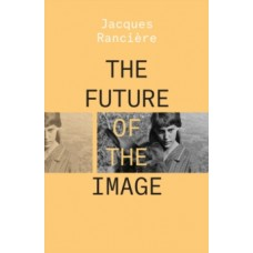 The Future of the Image - Jacques Ranciere