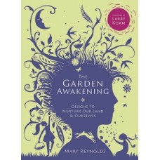 The Garden Awakening : Designs to Nurture Our Land and Ourselves - Mary Reynolds