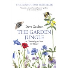 The Garden Jungle : or Gardening to Save the Planet - Dave Goulson