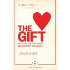 The Gift : How the Creative Spirit Transforms the World - Lewis Hyde