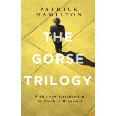 The Gorse Trilogy - Patrick Hamilton