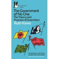 The Government of No One : The Theory and Practice of Anarchism - Ruth Kinna
