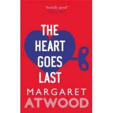 The Heart Goes Last - Margaret Attwood