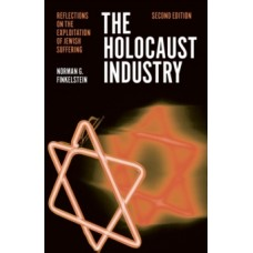 The Holocaust Industry: Reflections on the Exploitation of Jewish Suffering - Norman Finkelstein