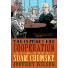 The Instinct For Cooperation : A Graphic Novel Conversation with Noam Chomsky - Jeff Wilson & Elisey Gouveia