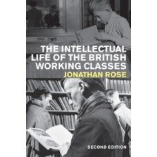 The Intellectual Life of the British Working Classes - Jonathan Rose