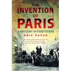 The Invention of Paris : A History in Footsteps -  Eric Hazan