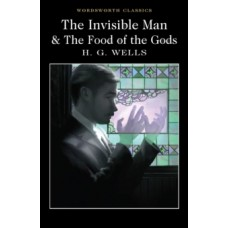 The Invisible Man and The Food of the Gods - H.G. Wells