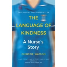 The Language of Kindness : A Nurse's Story - Christie Watson