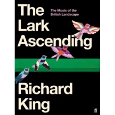 The Lark Ascending : The Music of the British Landscape -  Richard King