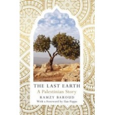 The Last Earth : A Palestinian Story - Ramzy Baroud