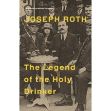 The Legend Of The Holy Drinker - Joseph Roth