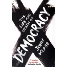 The Life and Death of Democracy - John Keane