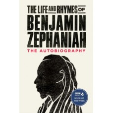 The Life and Rhymes of Benjamin Zephaniah : The Autobiography - Benjamin Zephaniah