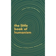 The Little Book of Humanism: Universal lessons on finding purpose, meaning and joy - Alice Roberts & Andrew Copson
