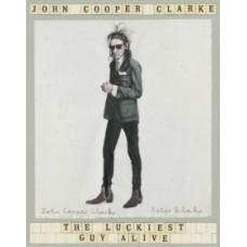 The Luckiest Guy Alive - John Cooper Clarke