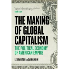 The Making of Global Capitalism : The Political Economy of American Empire - Leo Panitch & Sam Gindin