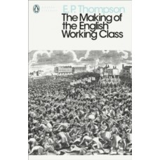 The Making of the English Working Class - E. P. Thompson