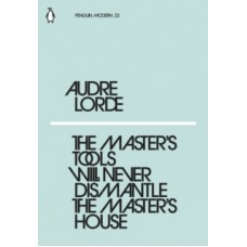 The Master's Tools Will Never Dismantle the Master's House - Audre Lorde