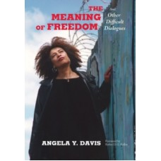 The Meaning of Freedom : And Other Difficult Dialogues - Angela Davis