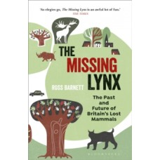 The Missing Lynx : The Past and Future of Britain's Lost Mammals - Ross Barnett
