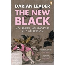 The New Black : Mourning, Melancholia and Depression - Darian Leader