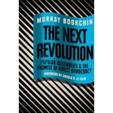 The Next Revolution : Popular Assemblies and the Promise of Direct Democracy - Murray Bookchin & Ursula K. Le Guin