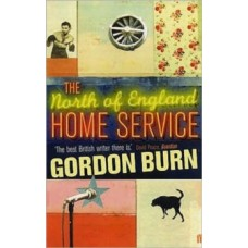 The North of England Home Service - Gordon Burn