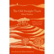 The Old Straight Track - Alfred Watkins & Robert Macfarlane (Introduction By)