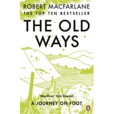 The Old Ways : A Journey on Foot - Robert Macfarlane