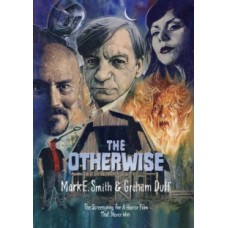 The Otherwise : The Screenplay for a Horror Film That Never Was - Mark E. Smith & Graham Duff