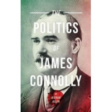 The Politics Of James Connolly - Kieran Allen