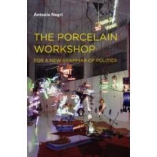 The Porcelain Workshop : For a New Grammar of Politics - Antonio Negri