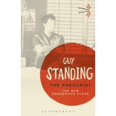 The Precariat : The New Dangerous Class - Guy Standing