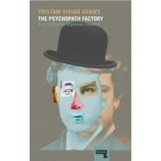The Psychopath Factory - Tristam Adams