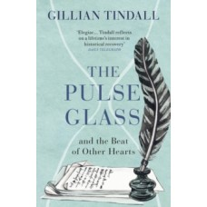 The Pulse Glass : And the beat of other hearts - Gillian Tindall