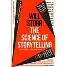 The Science of Storytelling: Why Stories Make Us Human, and How to Tell Them Better - Will Storr