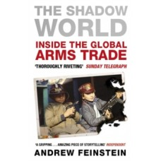 The Shadow World : Inside the Global Arms Trade - Andrew Feinstein