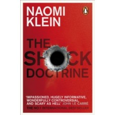 The Shock Doctrine : The Rise of Disaster Capitalism - Naomi Klein